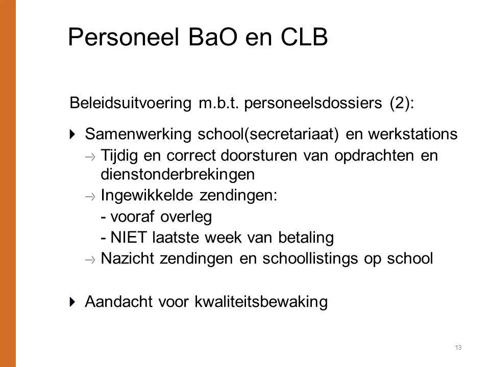 Personeel BaO en CLB Beleidsuitvoering m.b.t. personeelsdossiers (2): Samenwerking school(secretariaat) en werkstations Tijdig en correct doorsturen v