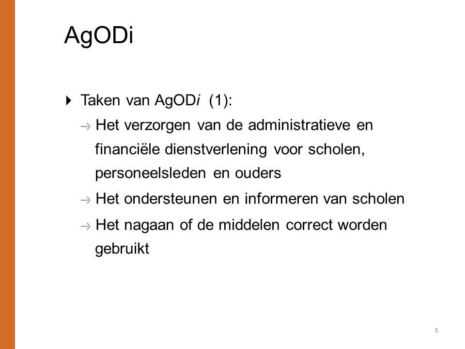 AgODi Taken van AgODi (1): Het verzorgen van de administratieve en financiële dienstverlening voor scholen, personeelsleden en ouders Het ondersteunen