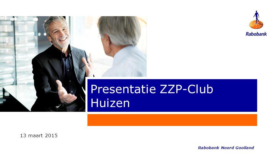 Presentatie ZZP-Club Huizen 13 maart 2015 Rabobank Noord Gooiland