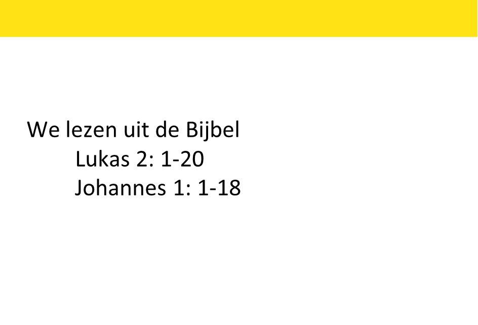 We lezen uit de Bijbel Lukas 2: 1-20 Johannes 1: 1-18