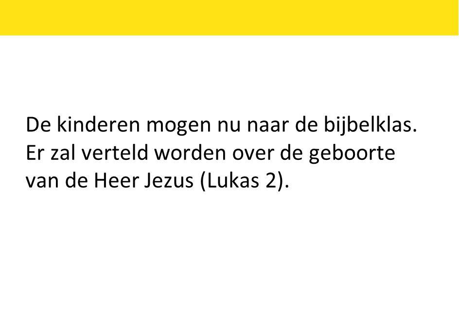 De kinderen mogen nu naar de bijbelklas. Er zal verteld worden over de geboorte van de Heer Jezus (Lukas 2).