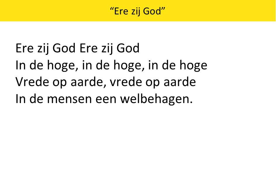 """""""Ere zij God"""" Ere zij God In de hoge, in de hoge, in de hoge Vrede op aarde, vrede op aarde In de mensen een welbehagen."""