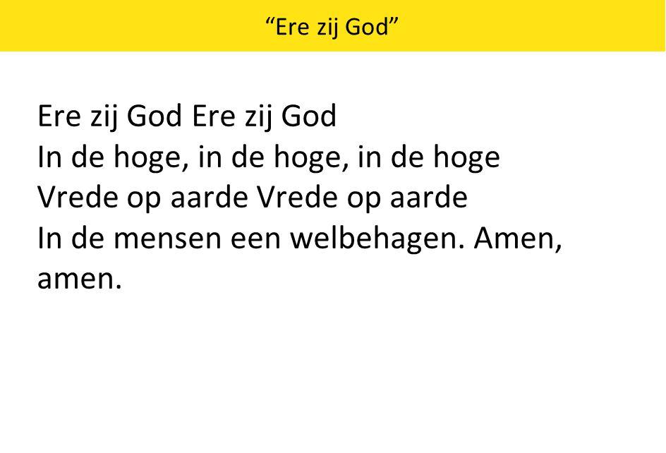 """""""Ere zij God"""" Ere zij God In de hoge, in de hoge, in de hoge Vrede op aarde In de mensen een welbehagen. Amen, amen."""