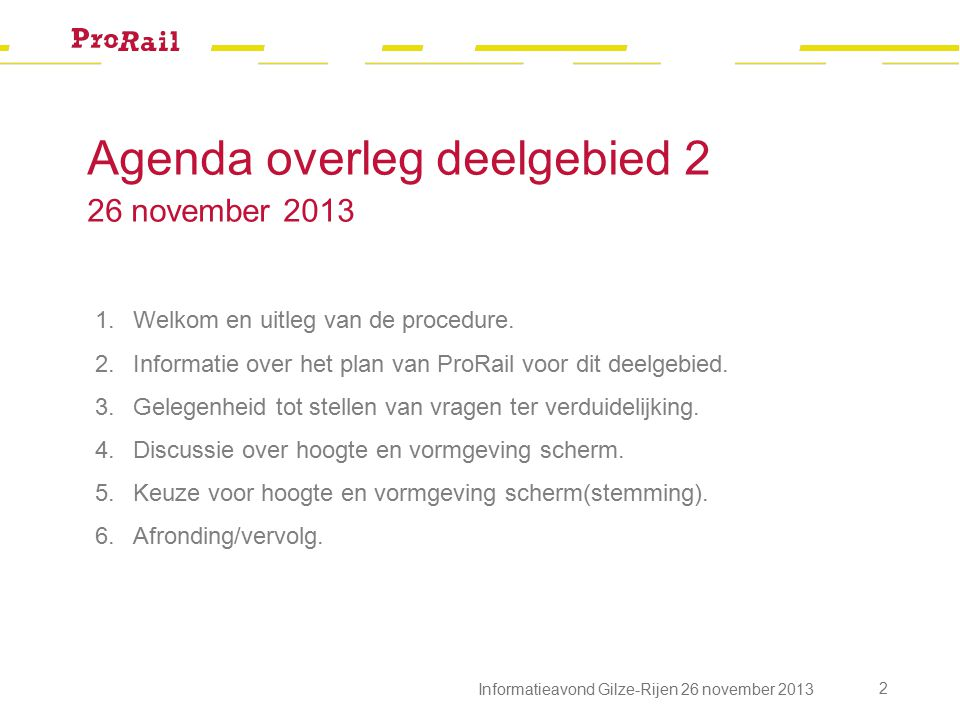 Procedure om tot keuze te komen (1) 1.ProRail legt het concrete plan uit voor dit deelgebied.