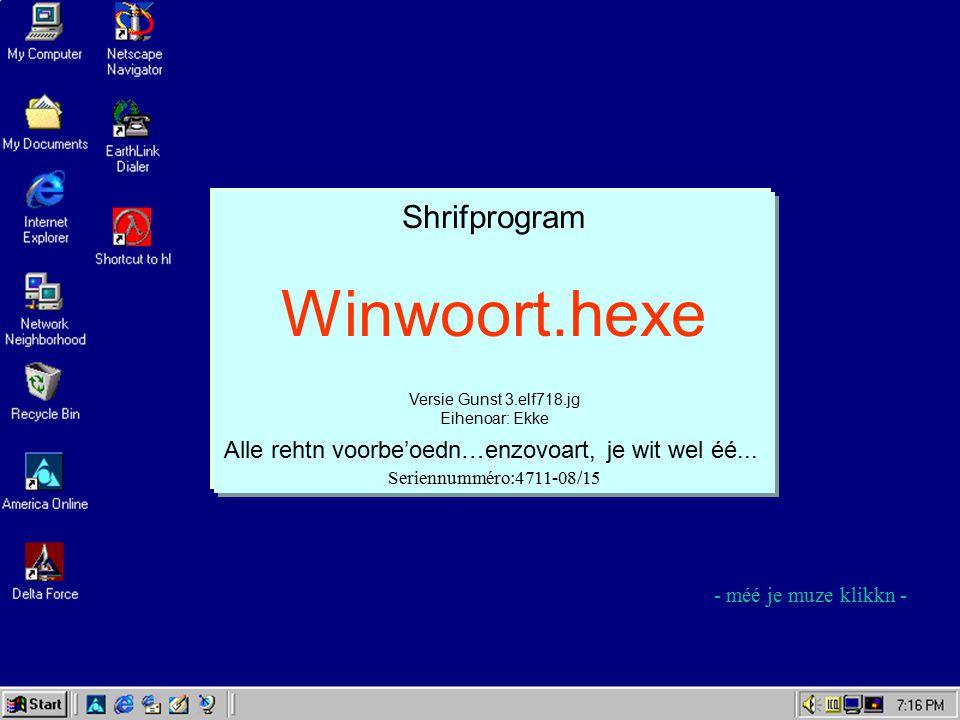 Shrifprogram Winwoort.hexe Versie Gunst 3.elf718.jg Eihenoar: Ekke Alle rehtn voorbe'oedn…enzovoart, je wit wel éé...