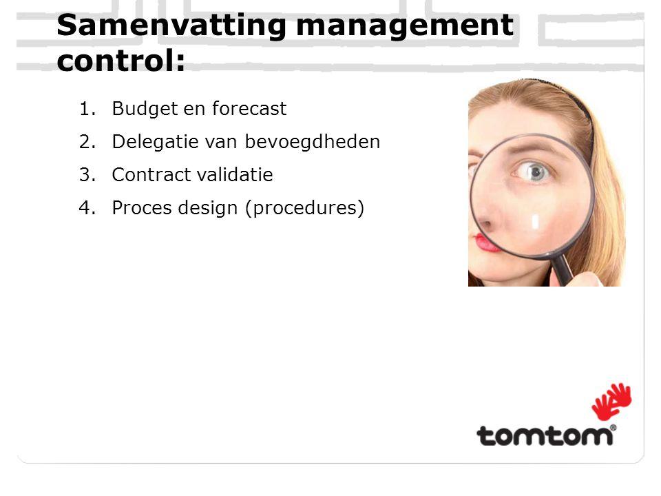Samenvatting management control: 1.Budget en forecast 2.Delegatie van bevoegdheden 3.Contract validatie 4.Proces design (procedures)
