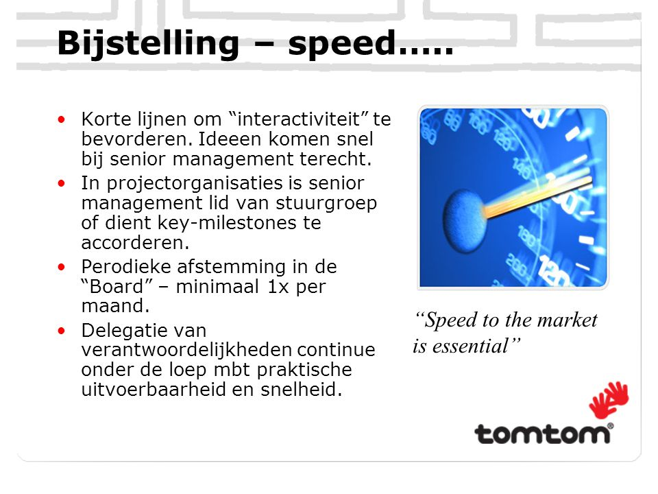 """Bijstelling – speed….. Korte lijnen om """"interactiviteit"""" te bevorderen. Ideeen komen snel bij senior management terecht. In projectorganisaties is sen"""
