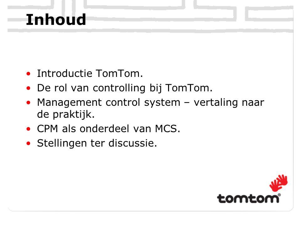 Inhoud Introductie TomTom. De rol van controlling bij TomTom. Management control system – vertaling naar de praktijk. CPM als onderdeel van MCS. Stell