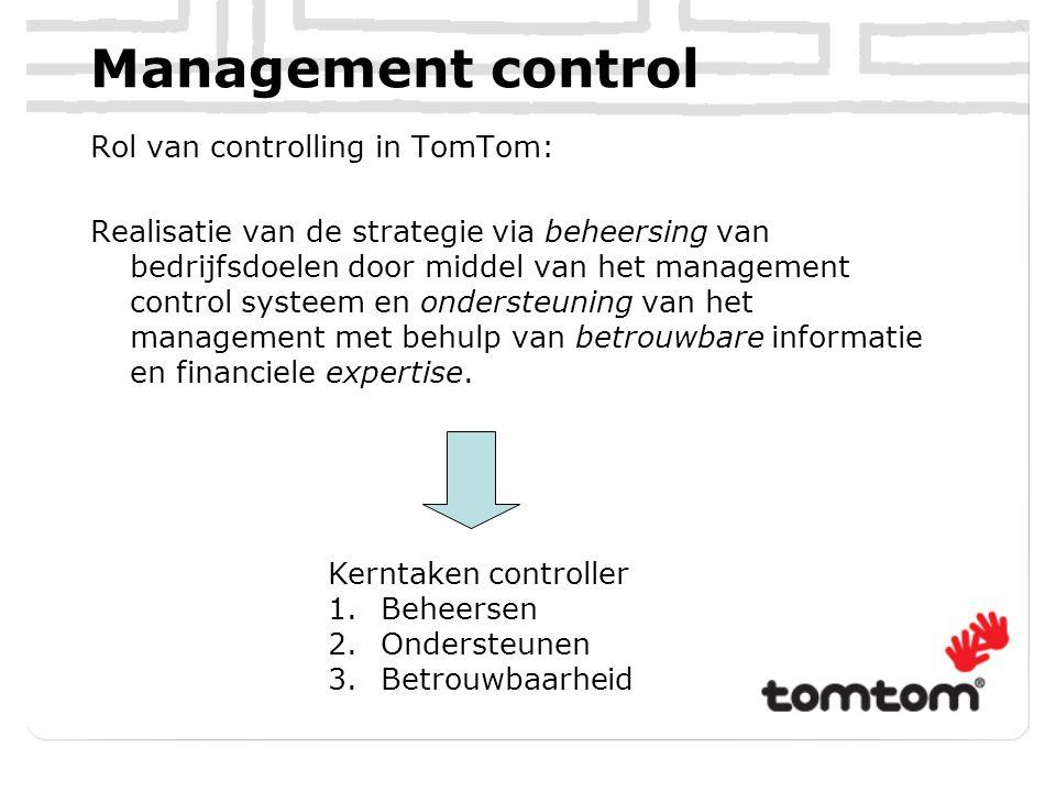 Management control Rol van controlling in TomTom: Realisatie van de strategie via beheersing van bedrijfsdoelen door middel van het management control systeem en ondersteuning van het management met behulp van betrouwbare informatie en financiele expertise.