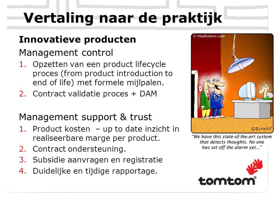 Vertaling naar de praktijk Innovatieve producten Management control 1.Opzetten van een product lifecycle proces (from product introduction to end of life) met formele mijlpalen.