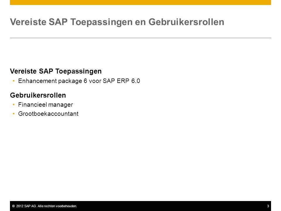 ©2012 SAP AG. Alle rechten voorbehouden.3 Vereiste SAP Toepassingen Enhancement package 6 voor SAP ERP 6.0 Gebruikersrollen Financieel manager Grootbo