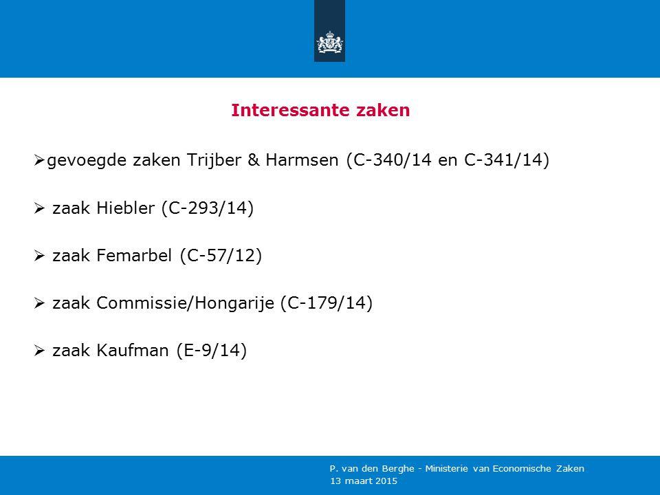 Interessante zaken  gevoegde zaken Trijber & Harmsen (C-340/14 en C-341/14)  zaak Hiebler (C-293/14)  zaak Femarbel (C-57/12)  zaak Commissie/Hongarije (C-179/14)  zaak Kaufman (E-9/14) 13 maart 2015 P.