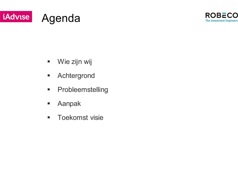 Agenda  Wie zijn wij  Achtergrond  Probleemstelling  Aanpak  Toekomst visie