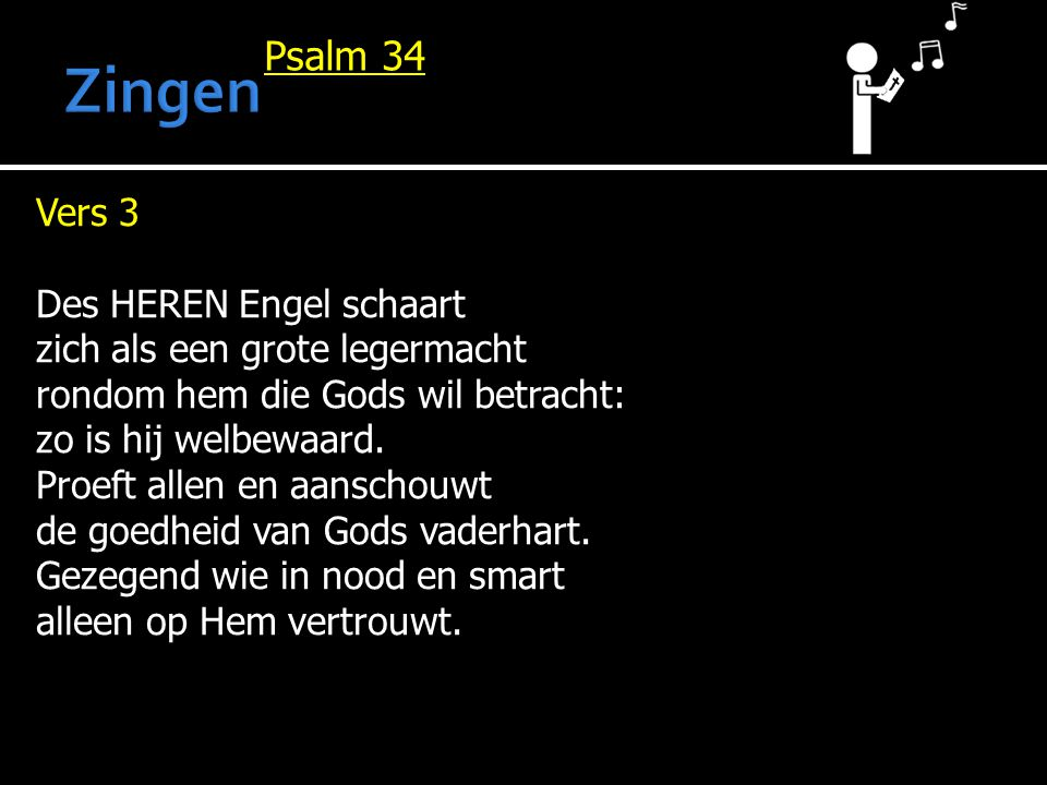 Psalm 34 Vers 3 Des HEREN Engel schaart zich als een grote legermacht rondom hem die Gods wil betracht: zo is hij welbewaard.