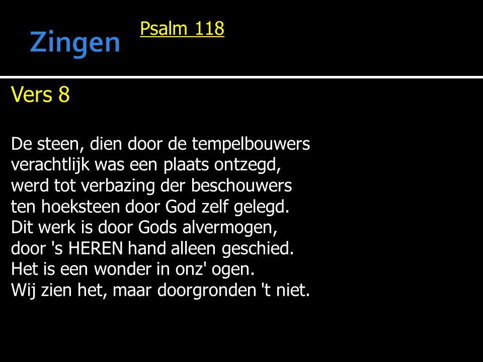 Psalm 118 Vers 8 De steen, dien door de tempelbouwers verachtlijk was een plaats ontzegd, werd tot verbazing der beschouwers ten hoeksteen door God zelf gelegd.
