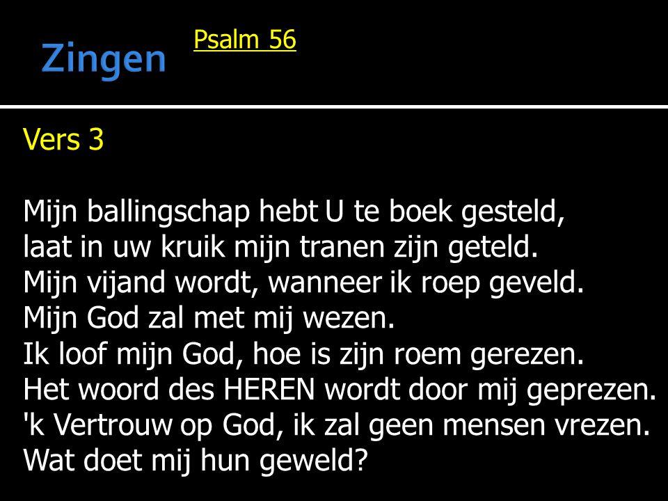 Psalm 56 Vers 3 Mijn ballingschap hebt U te boek gesteld, laat in uw kruik mijn tranen zijn geteld.