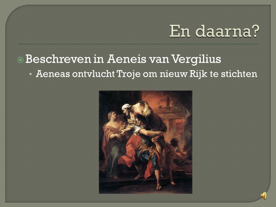  Beschreven in Aeneis van Vergilius Aeneas ontvlucht Troje om nieuw Rijk te stichten