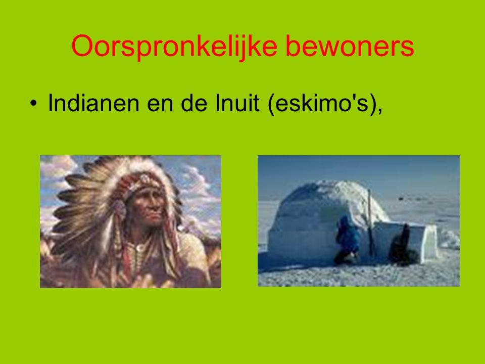 Oorspronkelijke bewoners Indianen en de Inuit (eskimo's),