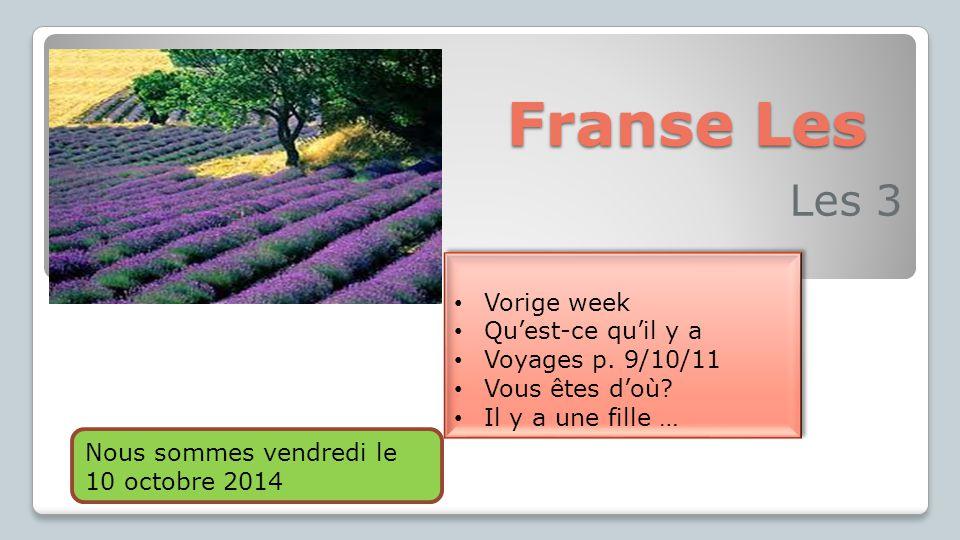Franse Les Les 3 Vorige week Qu'est-ce qu'il y a Voyages p. 9/10/11 Vous êtes d'où? Il y a une fille … Vorige week Qu'est-ce qu'il y a Voyages p. 9/10