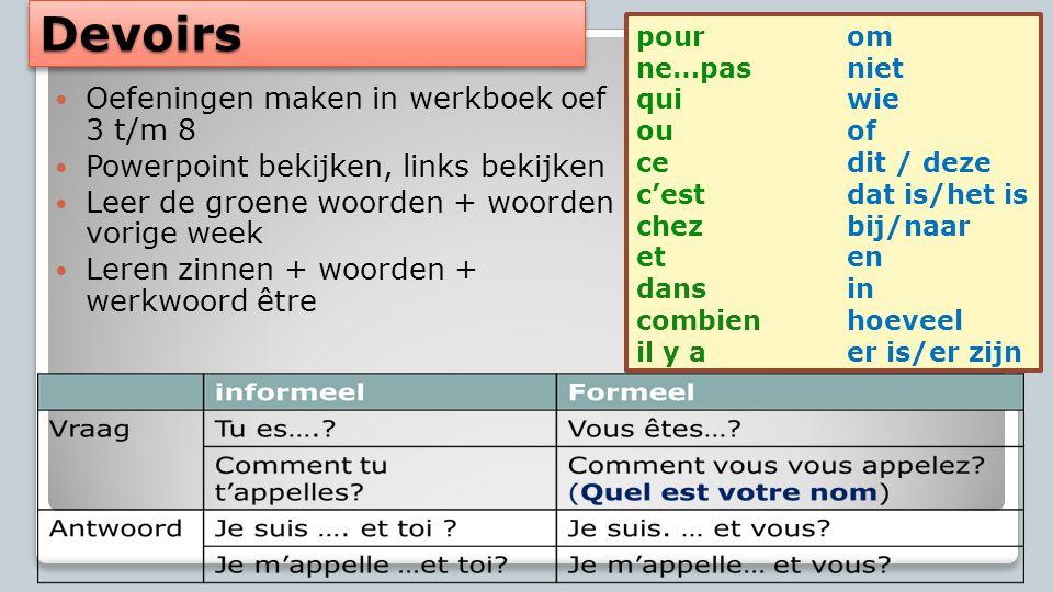 DevoirsDevoirs Oefeningen maken in werkboek oef 3 t/m 8 Powerpoint bekijken, links bekijken Leer de groene woorden + woorden vorige week Leren zinnen