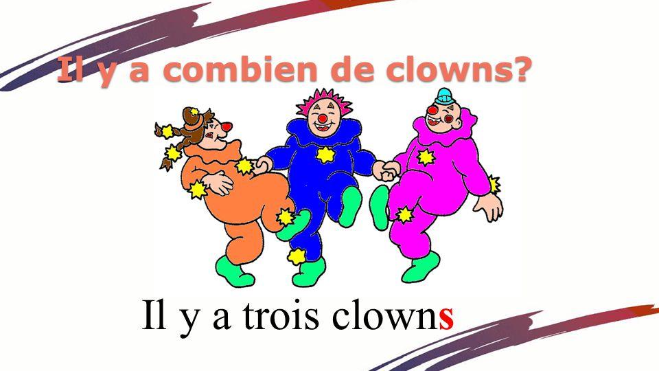 Il y a combien de clowns? Il y a trois clowns
