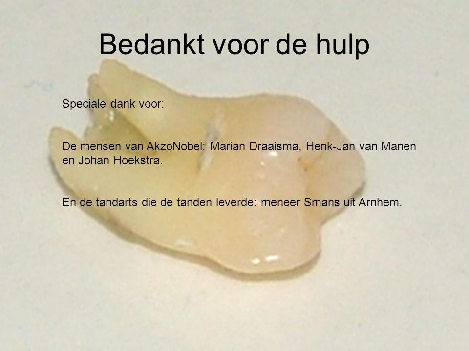 Bedankt voor de hulp Speciale dank voor: De mensen van AkzoNobel: Marian Draaisma, Henk-Jan van Manen en Johan Hoekstra. En de tandarts die de tanden