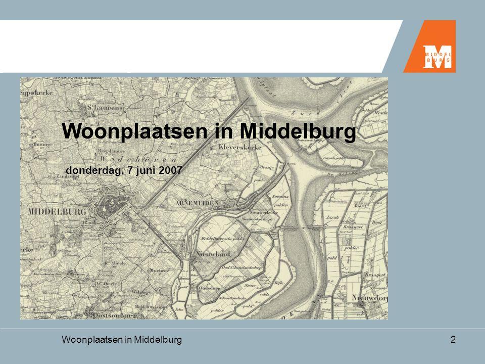 Woonplaatsen in Middelburg2 donderdag, 7 juni 2007 Woonplaatsen in Middelburg