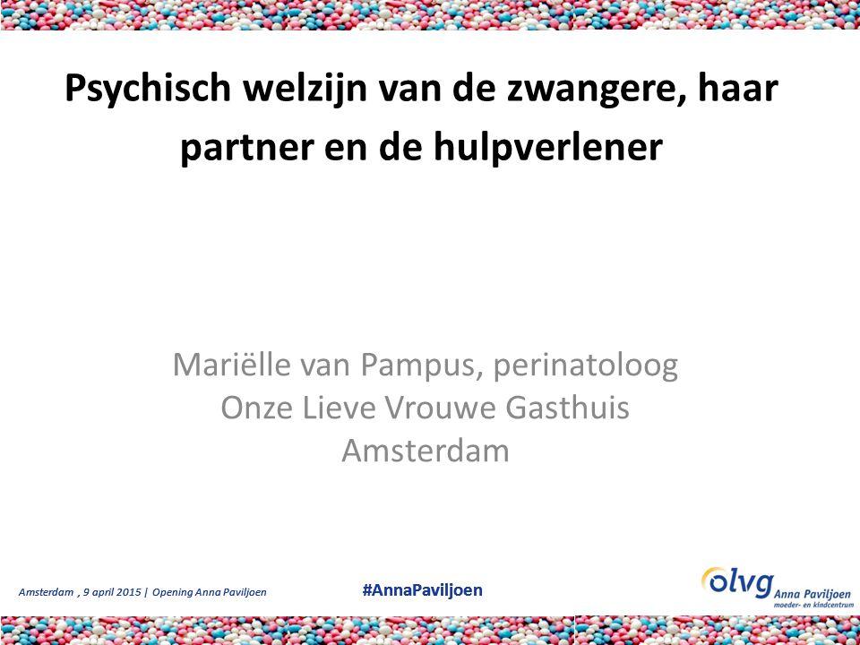 Amsterdam, 9 april 2015 | Opening Anna Paviljoen #AnnaPaviljoen Psychisch welzijn van de zwangere, haar partner en de hulpverlener Mariëlle van Pampus