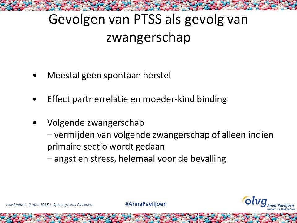 Amsterdam, 9 april 2015 | Opening Anna Paviljoen #AnnaPaviljoen Gevolgen van PTSS als gevolg van zwangerschap Meestal geen spontaan herstel Effect par