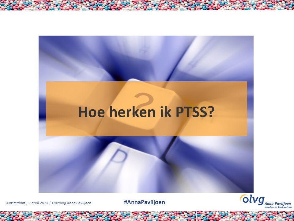 Amsterdam, 9 april 2015 | Opening Anna Paviljoen #AnnaPaviljoen Hoe herken ik PTSS?