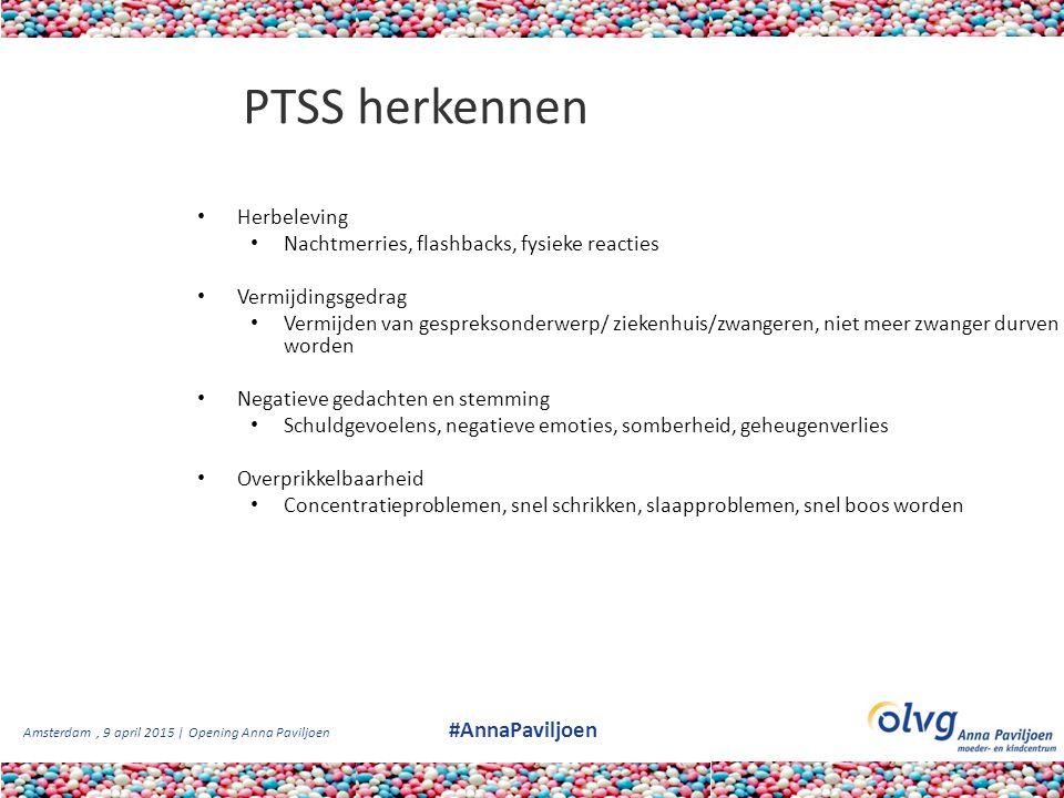 Amsterdam, 9 april 2015 | Opening Anna Paviljoen #AnnaPaviljoen PTSS herkennen Herbeleving Nachtmerries, flashbacks, fysieke reacties Vermijdingsgedra