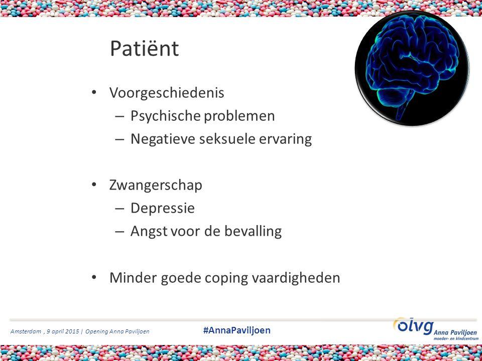 Amsterdam, 9 april 2015 | Opening Anna Paviljoen #AnnaPaviljoen Patiënt Voorgeschiedenis – Psychische problemen – Negatieve seksuele ervaring Zwangers