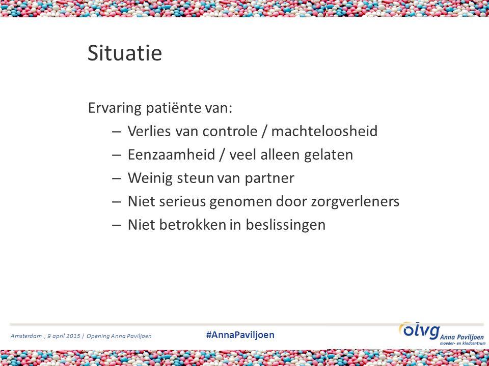 Amsterdam, 9 april 2015 | Opening Anna Paviljoen #AnnaPaviljoen Situatie Ervaring patiënte van: – Verlies van controle / machteloosheid – Eenzaamheid