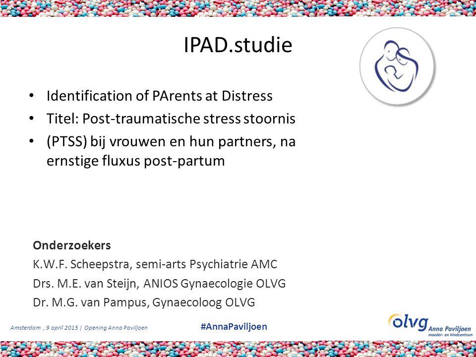 Amsterdam, 9 april 2015 | Opening Anna Paviljoen #AnnaPaviljoen IPAD.studie Identification of PArents at Distress Titel: Post-traumatische stress stoo