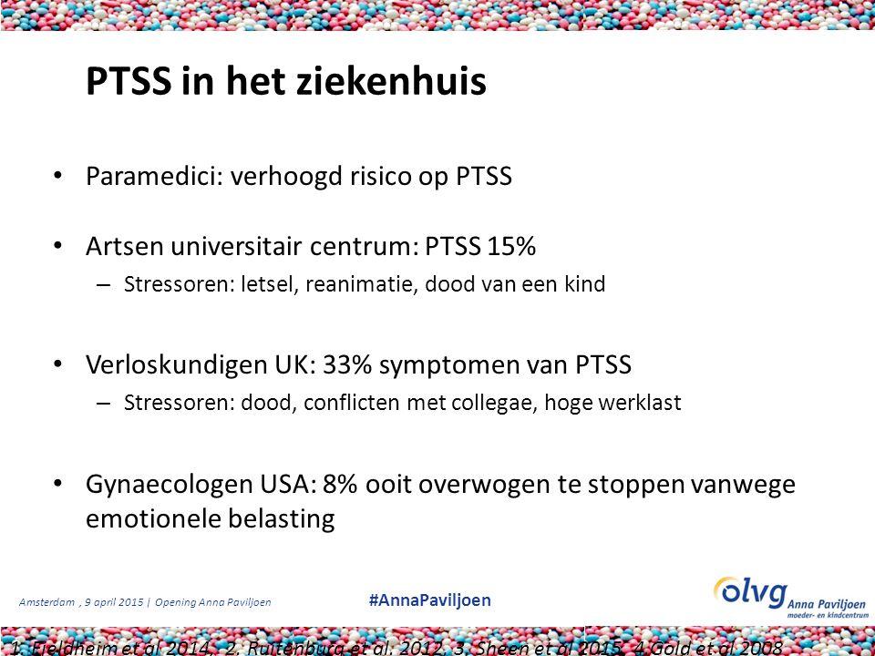 Amsterdam, 9 april 2015 | Opening Anna Paviljoen #AnnaPaviljoen PTSS in het ziekenhuis Paramedici: verhoogd risico op PTSS Artsen universitair centrum