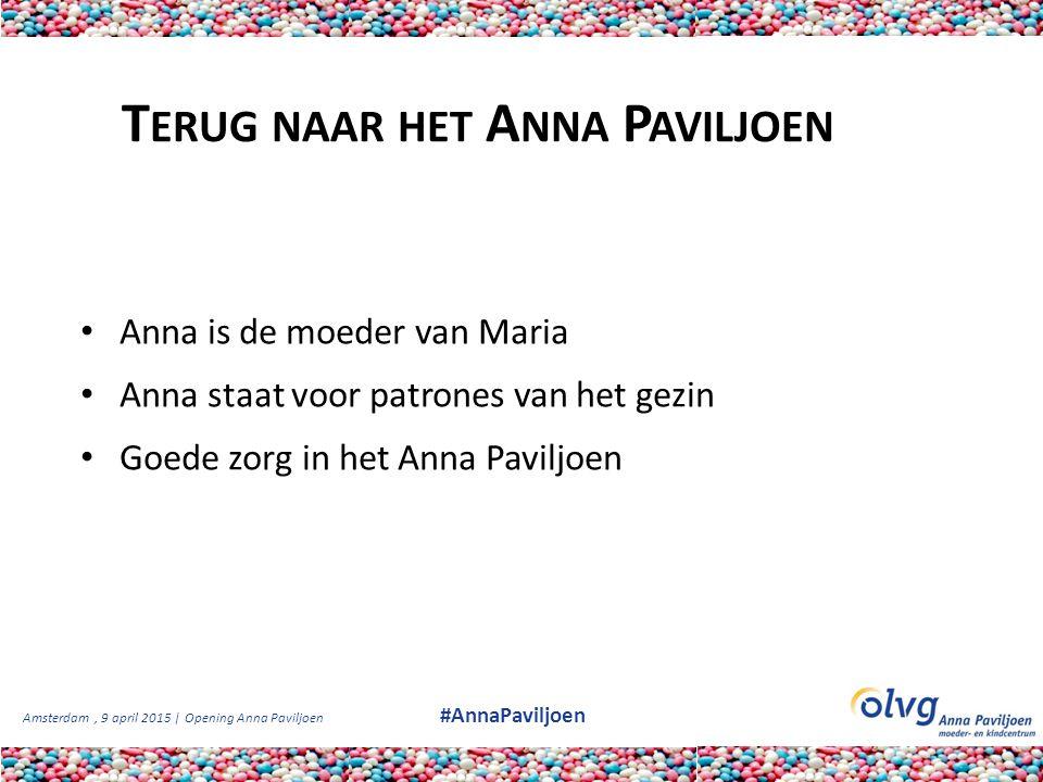 Amsterdam, 9 april 2015 | Opening Anna Paviljoen #AnnaPaviljoen Anna is de moeder van Maria Anna staat voor patrones van het gezin Goede zorg in het A
