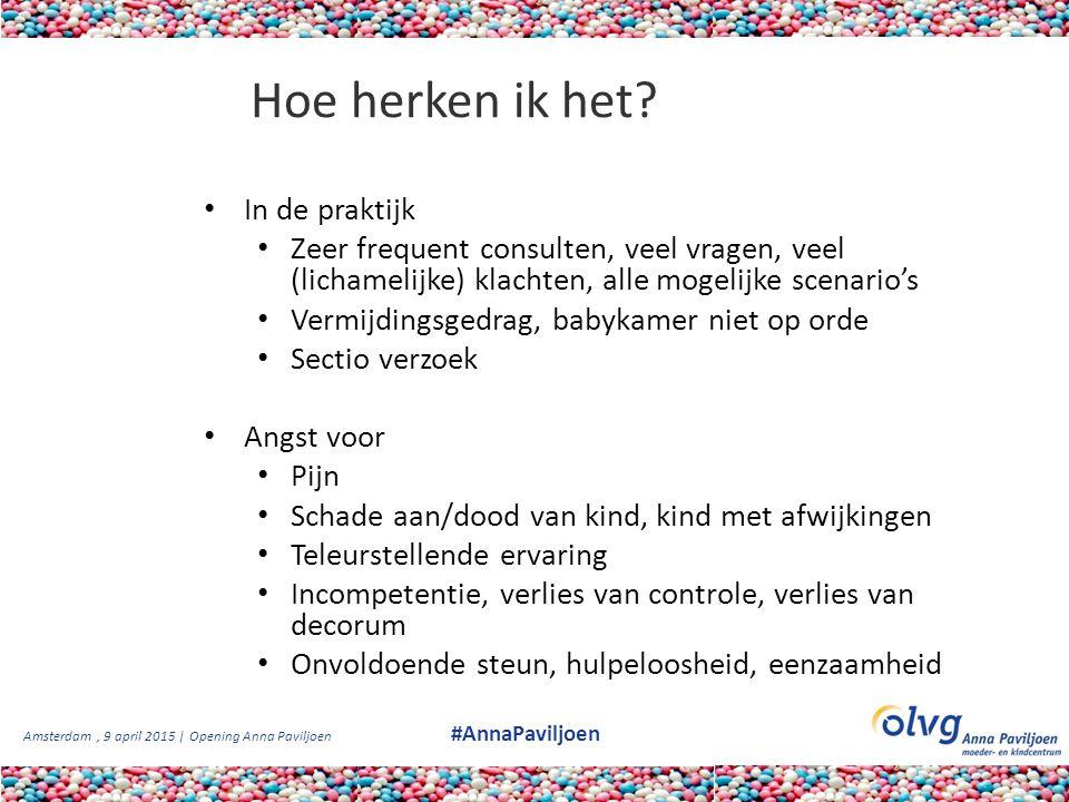 Amsterdam, 9 april 2015 | Opening Anna Paviljoen #AnnaPaviljoen Hoe herken ik het? In de praktijk Zeer frequent consulten, veel vragen, veel (lichamel