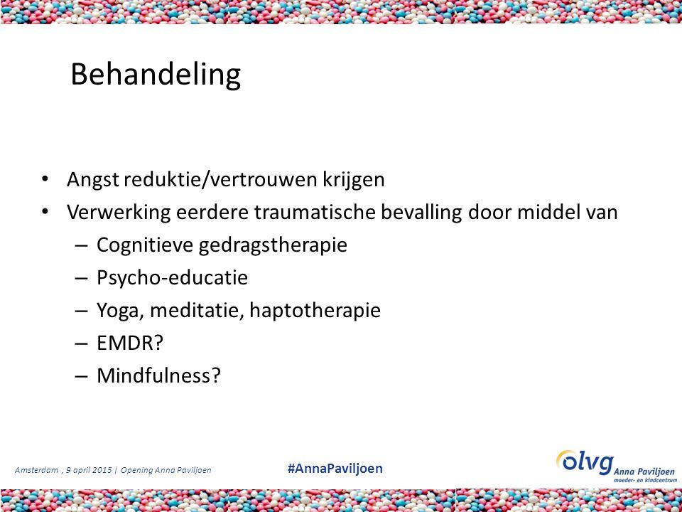 Amsterdam, 9 april 2015 | Opening Anna Paviljoen #AnnaPaviljoen Behandeling Angst reduktie/vertrouwen krijgen Verwerking eerdere traumatische bevallin