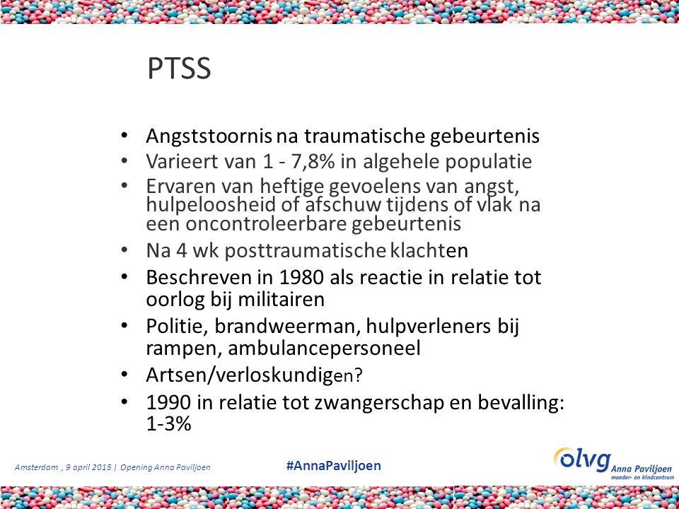 Amsterdam, 9 april 2015 | Opening Anna Paviljoen #AnnaPaviljoen PTSS Angststoornis na traumatische gebeurtenis Varieert van 1 - 7,8% in algehele popul