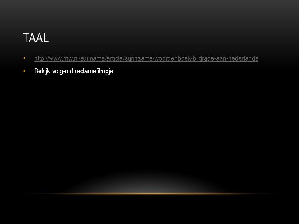 TAAL http://www.rnw.nl/suriname/article/surinaams-woordenboek-bijdrage-aan-nederlands Bekijk volgend reclamefilmpje