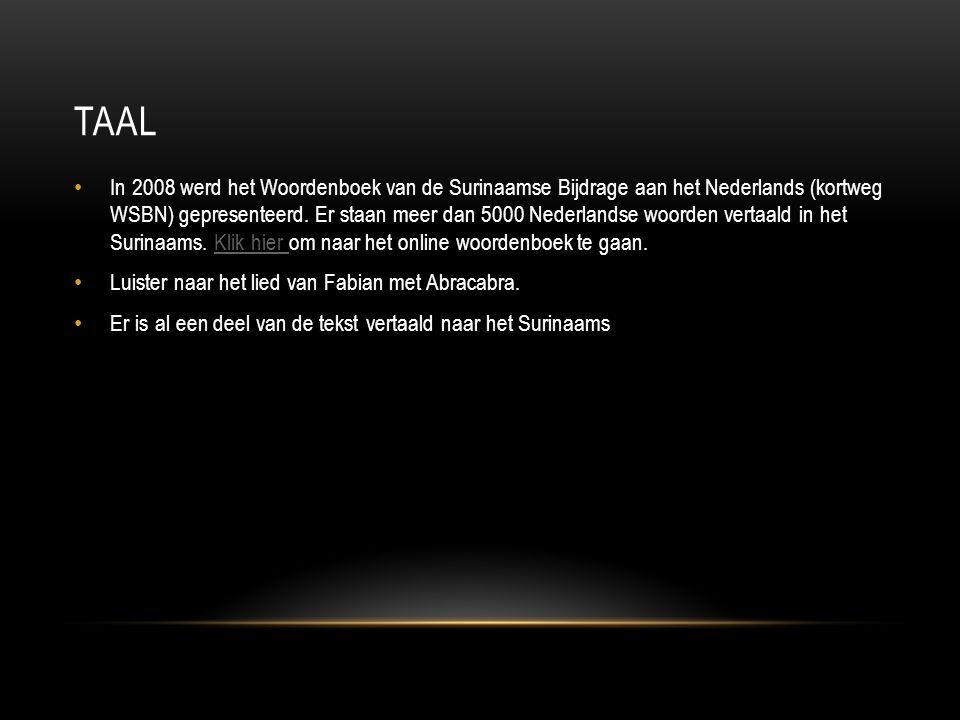 TAAL In 2008 werd het Woordenboek van de Surinaamse Bijdrage aan het Nederlands (kortweg WSBN) gepresenteerd. Er staan meer dan 5000 Nederlandse woord