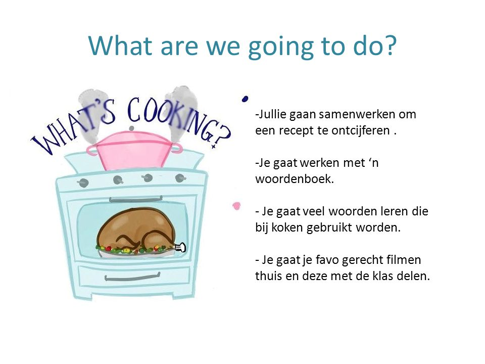 What are we going to do. -Jullie gaan samenwerken om een recept te ontcijferen.