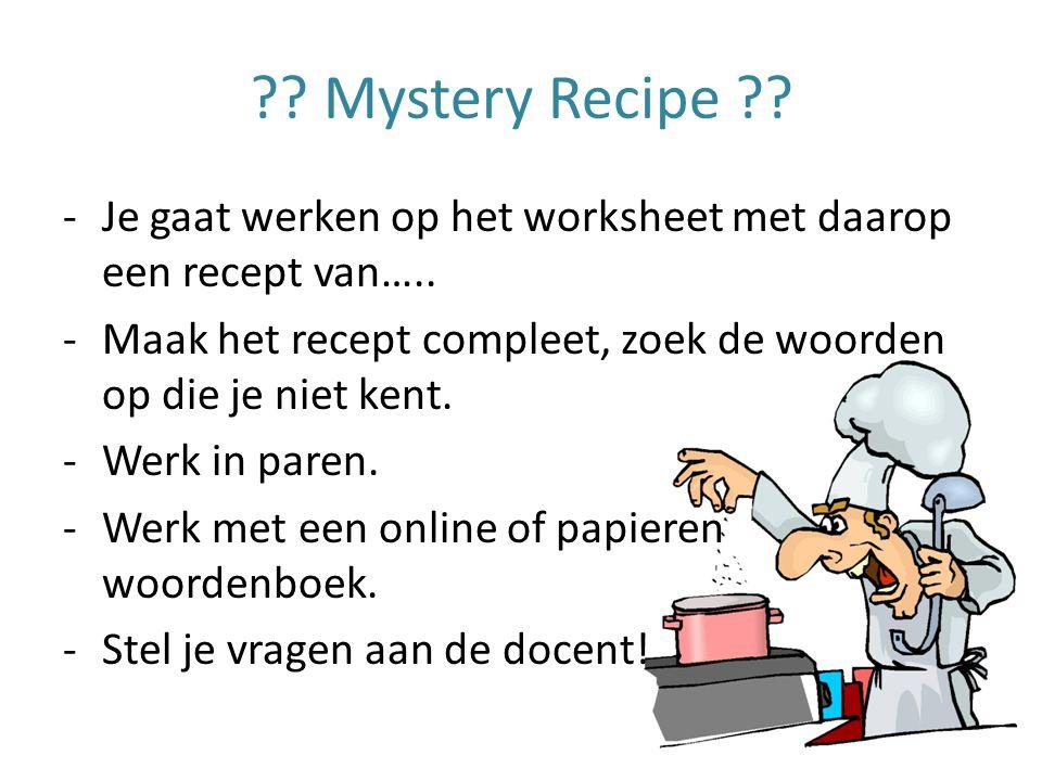 . Mystery Recipe . -Je gaat werken op het worksheet met daarop een recept van…..