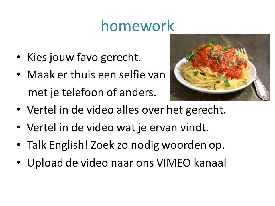 homework Kies jouw favo gerecht. Maak er thuis een selfie van met je telefoon of anders.