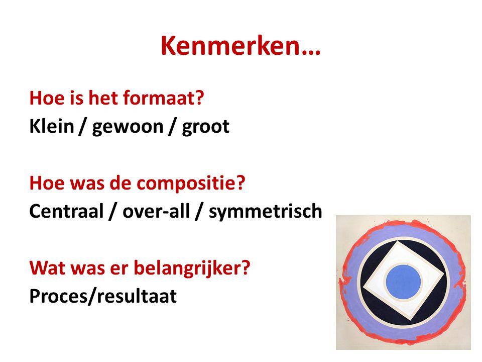 Kenmerken… Hoe is het formaat? Klein / gewoon / groot Hoe was de compositie? Centraal / over-all / symmetrisch Wat was er belangrijker? Proces/resulta