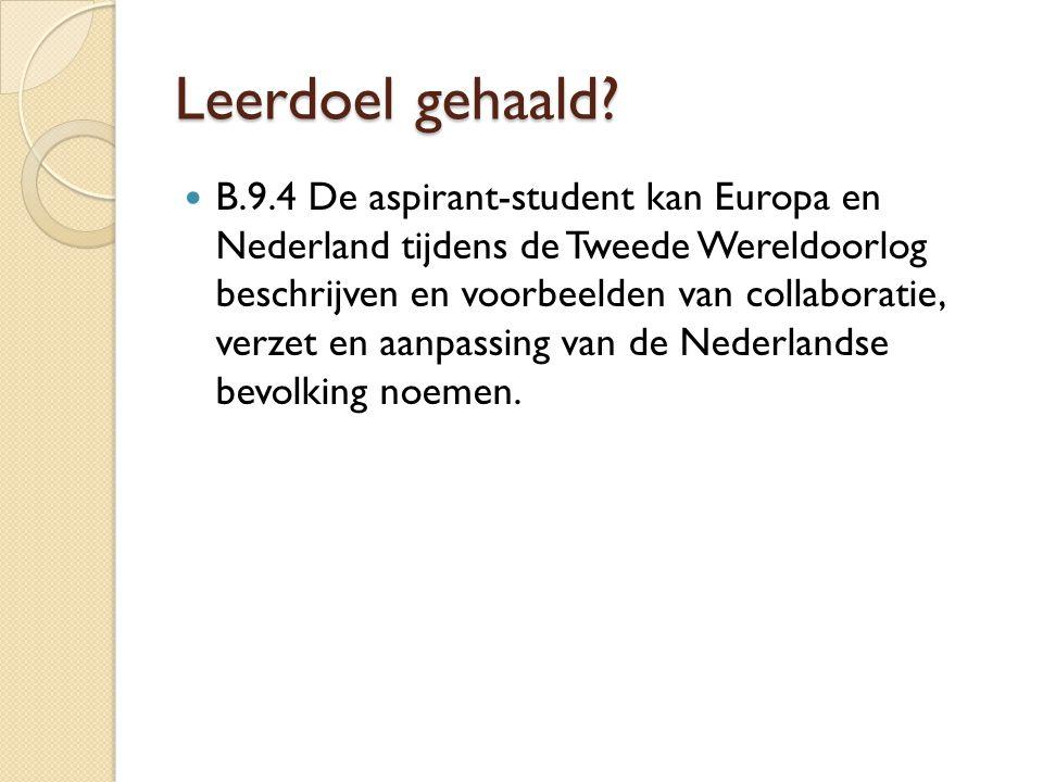 Leerdoel gehaald? B.9.4 De aspirant-student kan Europa en Nederland tijdens de Tweede Wereldoorlog beschrijven en voorbeelden van collaboratie, verzet
