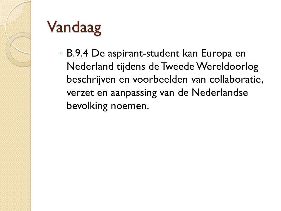 Vandaag ◦ B.9.4 De aspirant-student kan Europa en Nederland tijdens de Tweede Wereldoorlog beschrijven en voorbeelden van collaboratie, verzet en aanp