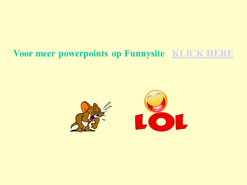 Voor meer powerpoints op Funnysite KLICK HEREKLICK HERE