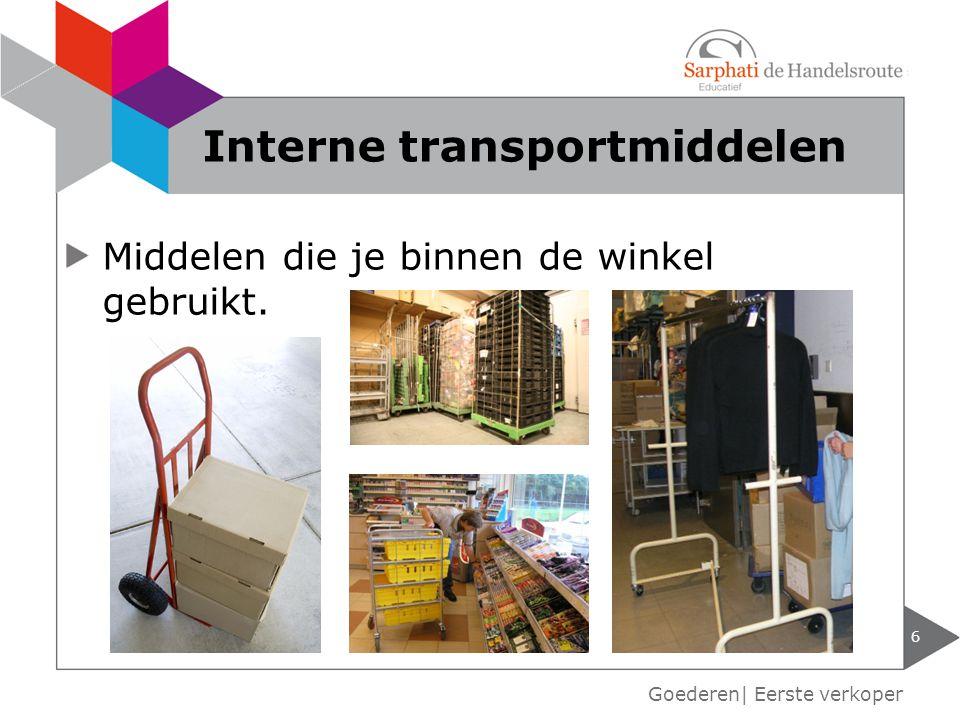 6 Goederen| Eerste verkoper Interne transportmiddelen Middelen die je binnen de winkel gebruikt.