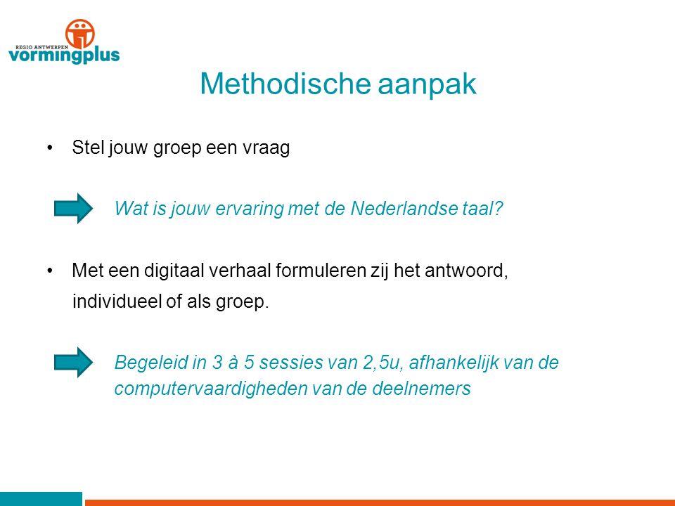 Methodische aanpak Stel jouw groep een vraag Wat is jouw ervaring met de Nederlandse taal.
